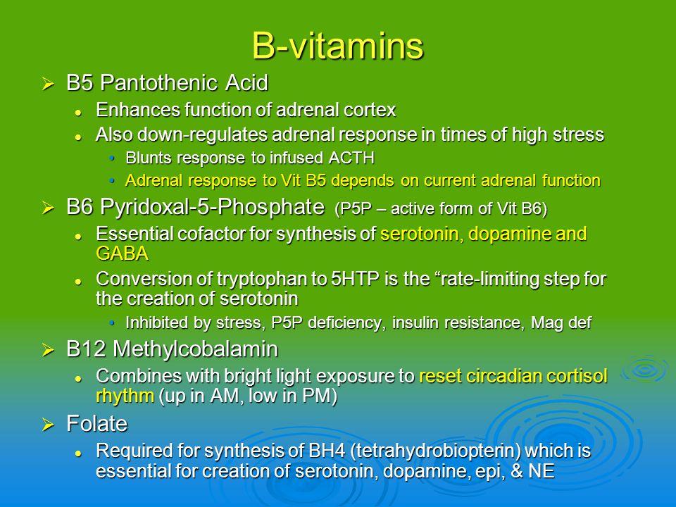 B-vitamins B5 Pantothenic Acid B5 Pantothenic Acid Enhances function of adrenal cortex Enhances function of adrenal cortex Also down-regulates adrenal