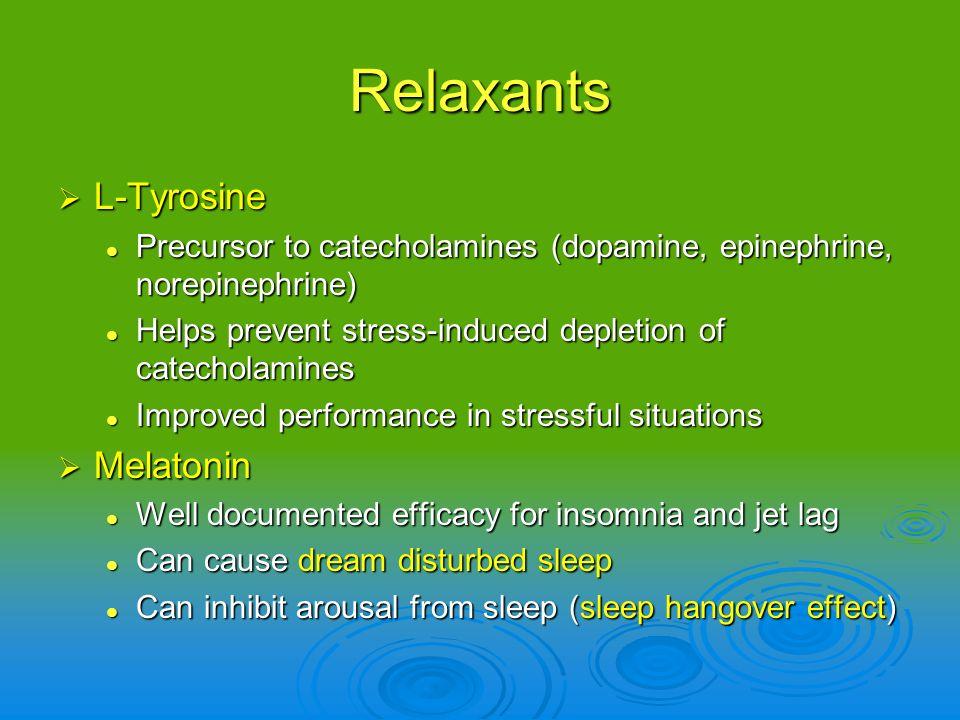 Relaxants L-Tyrosine L-Tyrosine Precursor to catecholamines (dopamine, epinephrine, norepinephrine) Precursor to catecholamines (dopamine, epinephrine
