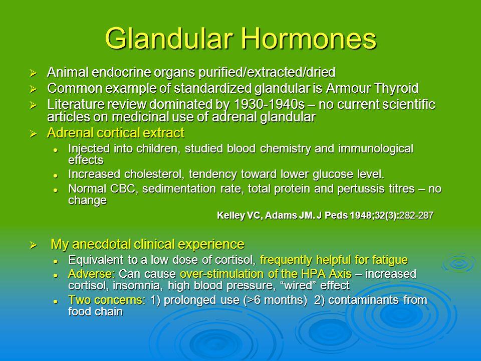 Glandular Hormones Animal endocrine organs purified/extracted/dried Animal endocrine organs purified/extracted/dried Common example of standardized gl