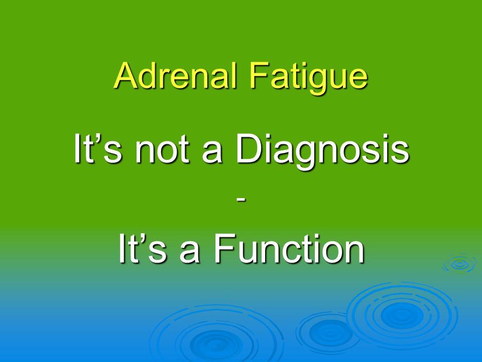 Adrenal Fatigue Its not a Diagnosis - Its a Function