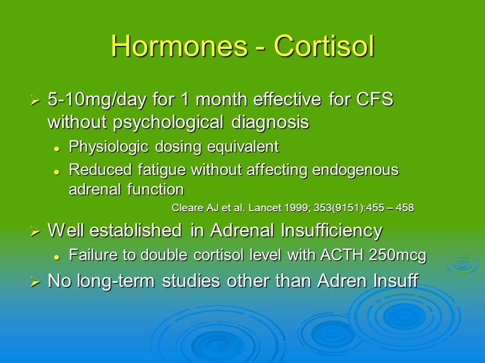Hormones - Cortisol 5-10mg/day for 1 month effective for CFS without psychological diagnosis 5-10mg/day for 1 month effective for CFS without psycholo