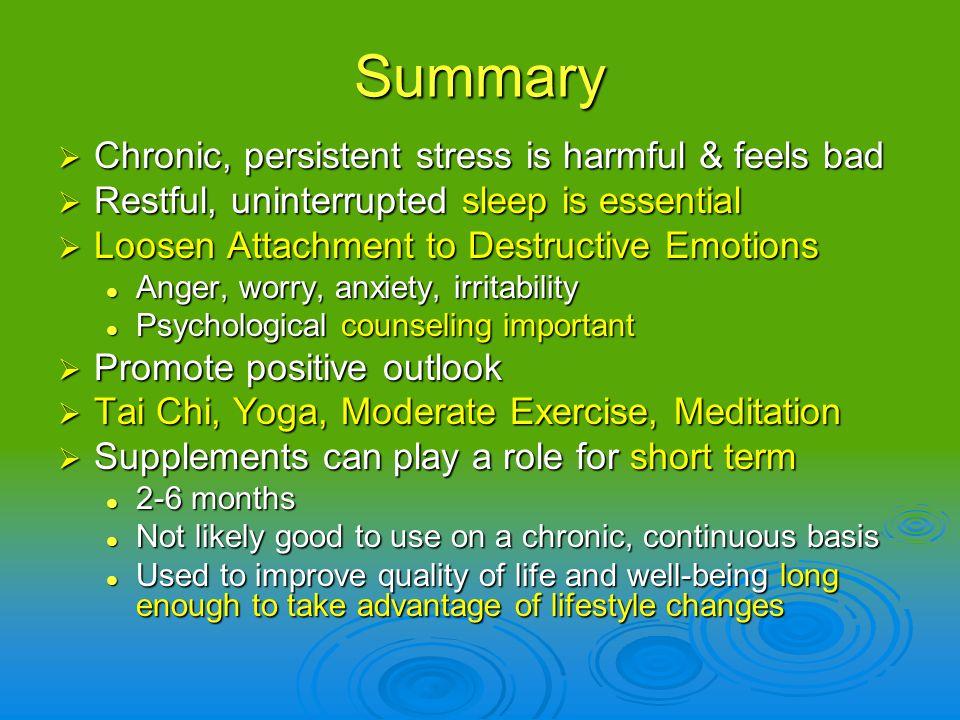 Summary Chronic, persistent stress is harmful & feels bad Chronic, persistent stress is harmful & feels bad Restful, uninterrupted sleep is essential