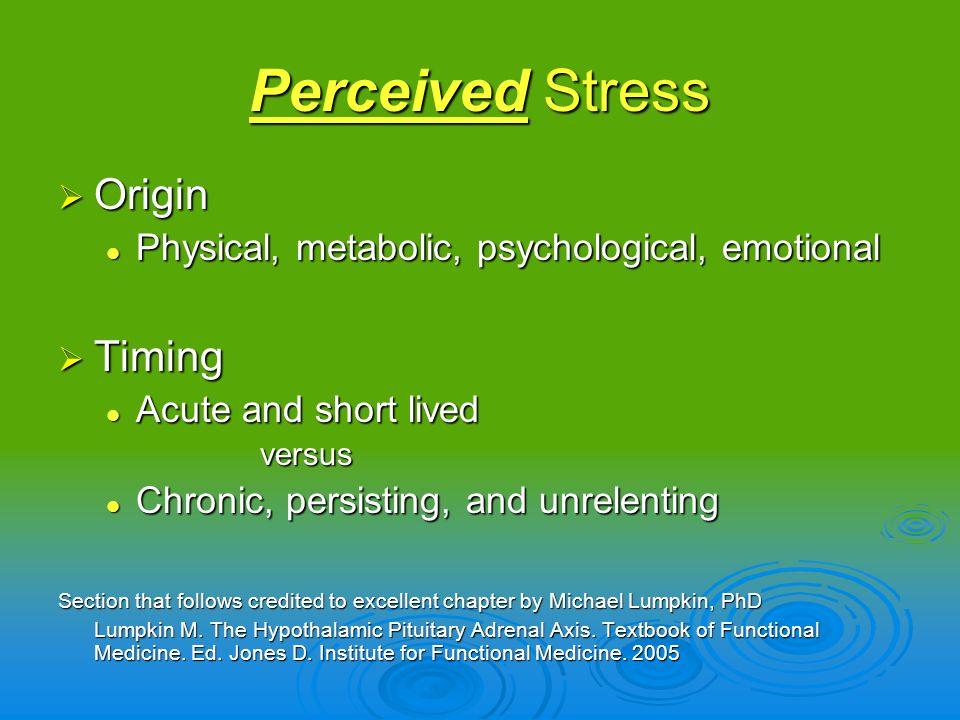 Perceived Stress Origin Origin Physical, metabolic, psychological, emotional Physical, metabolic, psychological, emotional Timing Timing Acute and sho