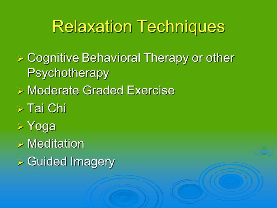 Relaxation Techniques Cognitive Behavioral Therapy or other Psychotherapy Cognitive Behavioral Therapy or other Psychotherapy Moderate Graded Exercise
