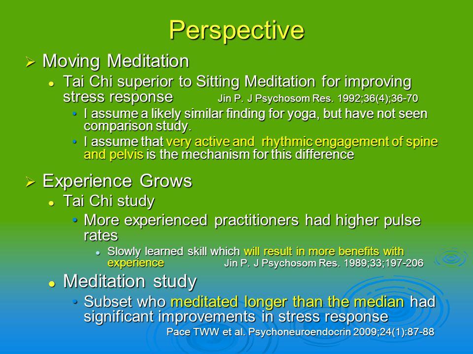 Perspective Moving Meditation Moving Meditation Tai Chi superior to Sitting Meditation for improving stress response Jin P. J Psychosom Res. 1992;36(4