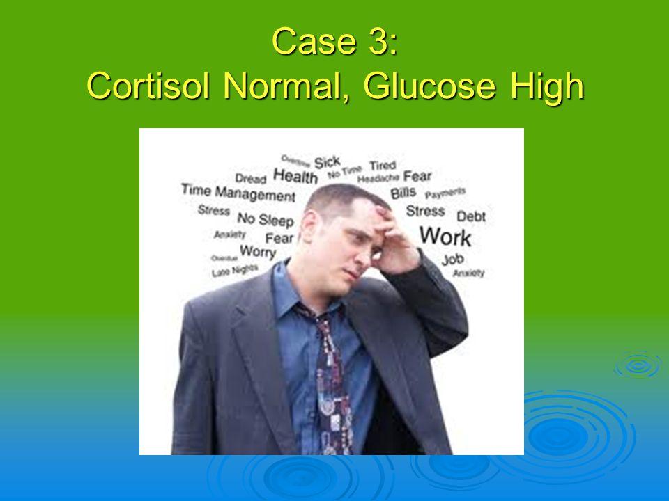 Case 3: Cortisol Normal, Glucose High