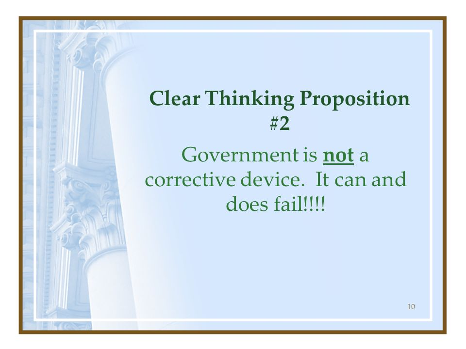 10 Clear Thinking Proposition #2 Government is not a corrective device. It can and does fail!!!!
