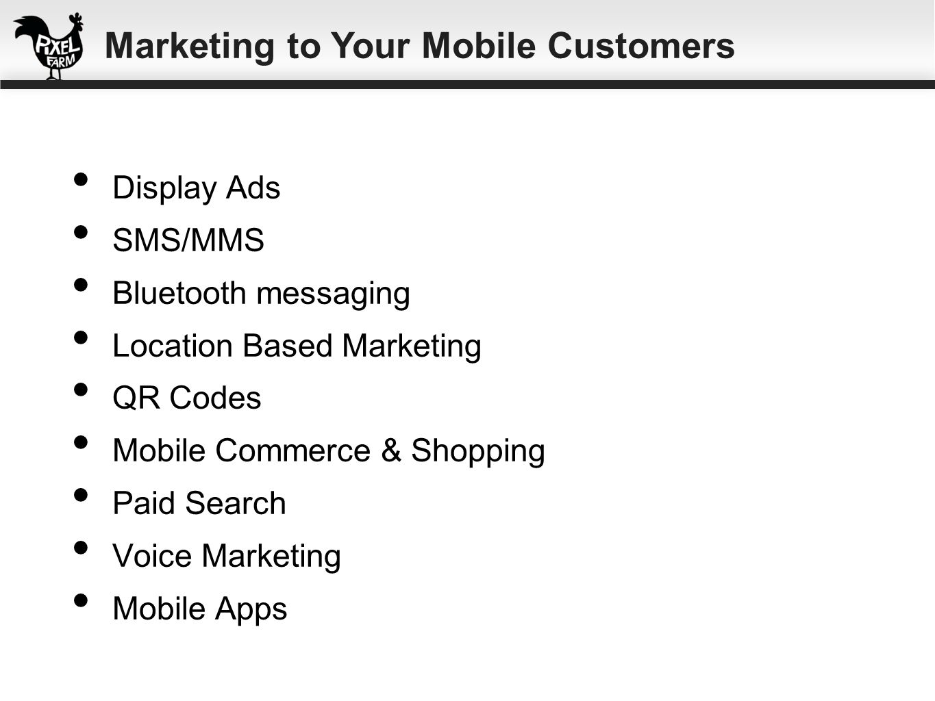 Display Ads SMS/MMS Bluetooth messaging Location Based Marketing QR Codes Mobile Commerce & Shopping Paid Search Voice Marketing Mobile Apps Marketing