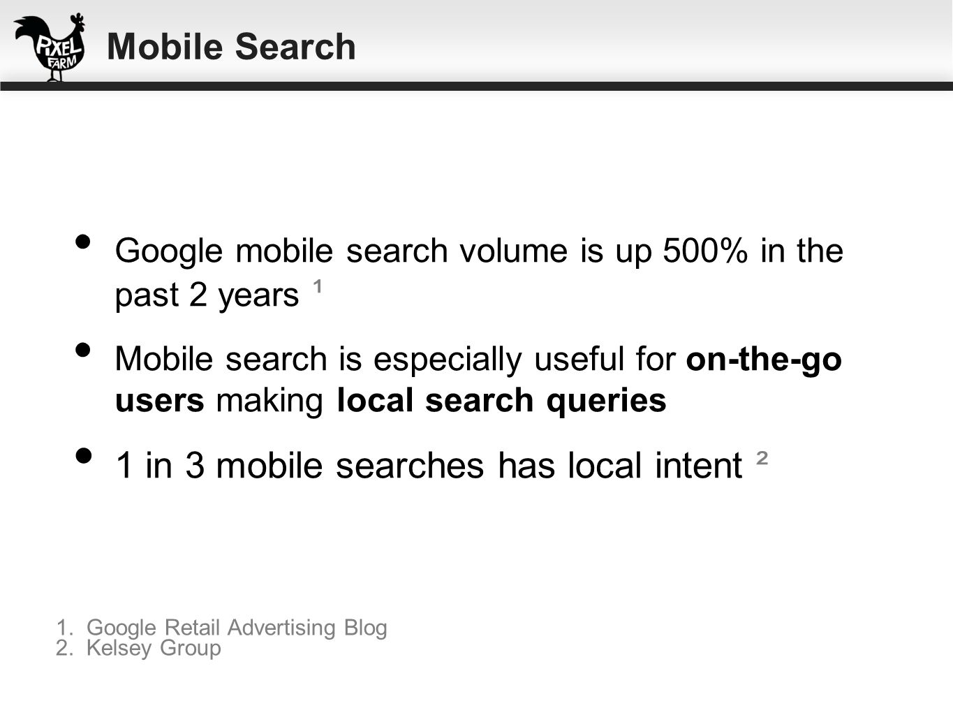 Google mobile search volume is up 500% in the past 2 years ¹ Mobile search is especially useful for on-the-go users making local search queries 1 in 3