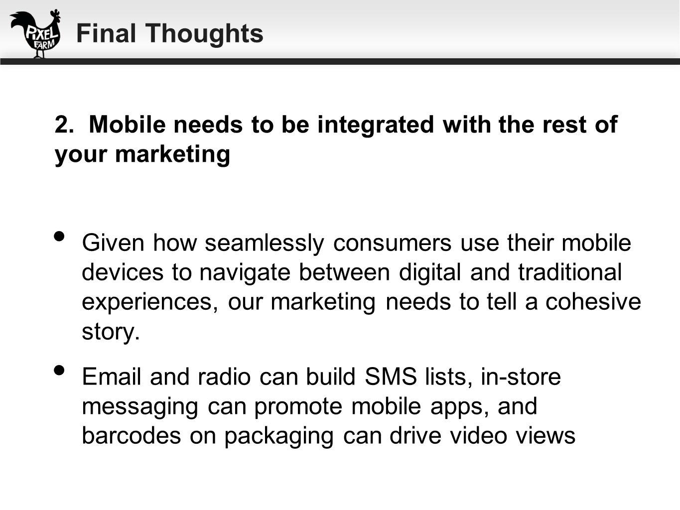 Given how seamlessly consumers use their mobile devices to navigate between digital and traditional experiences, our marketing needs to tell a cohesiv