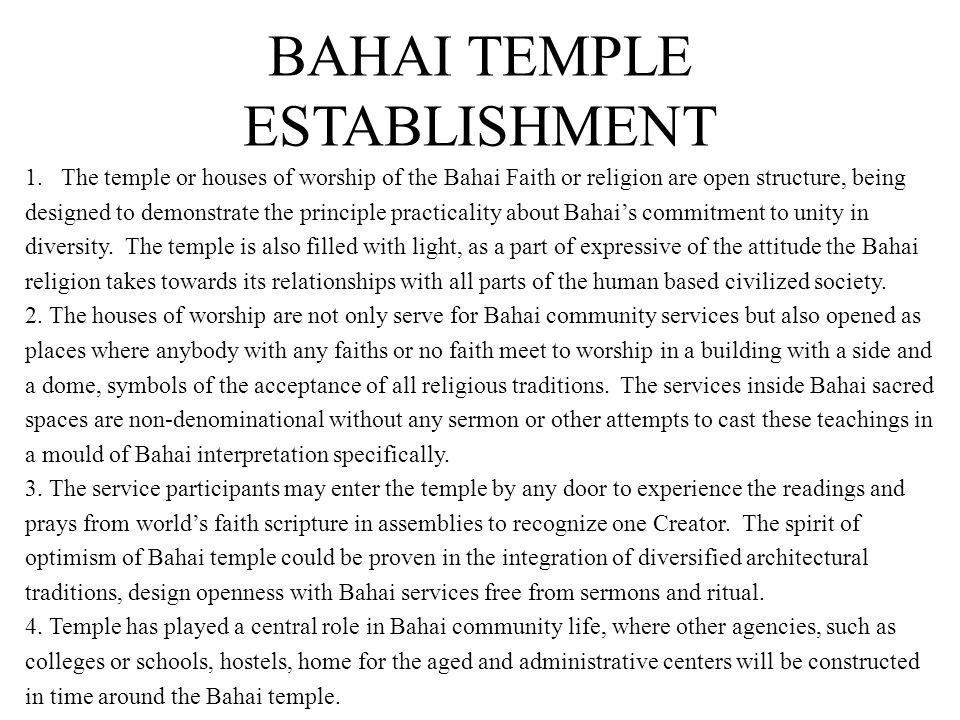 BAHAI TEMPLE ESTABLISHMENT 1.The temple or houses of worship of the Bahai Faith or religion are open structure, being designed to demonstrate the principle practicality about Bahais commitment to unity in diversity.