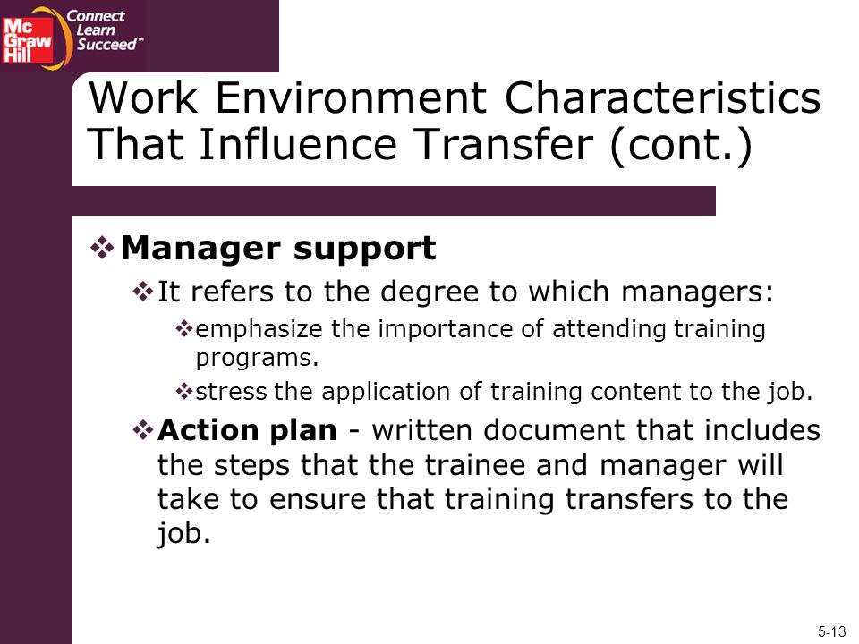 5-13 Work Environment Characteristics That Influence Transfer (cont.) Manager support It refers to the degree to which managers: emphasize the importa