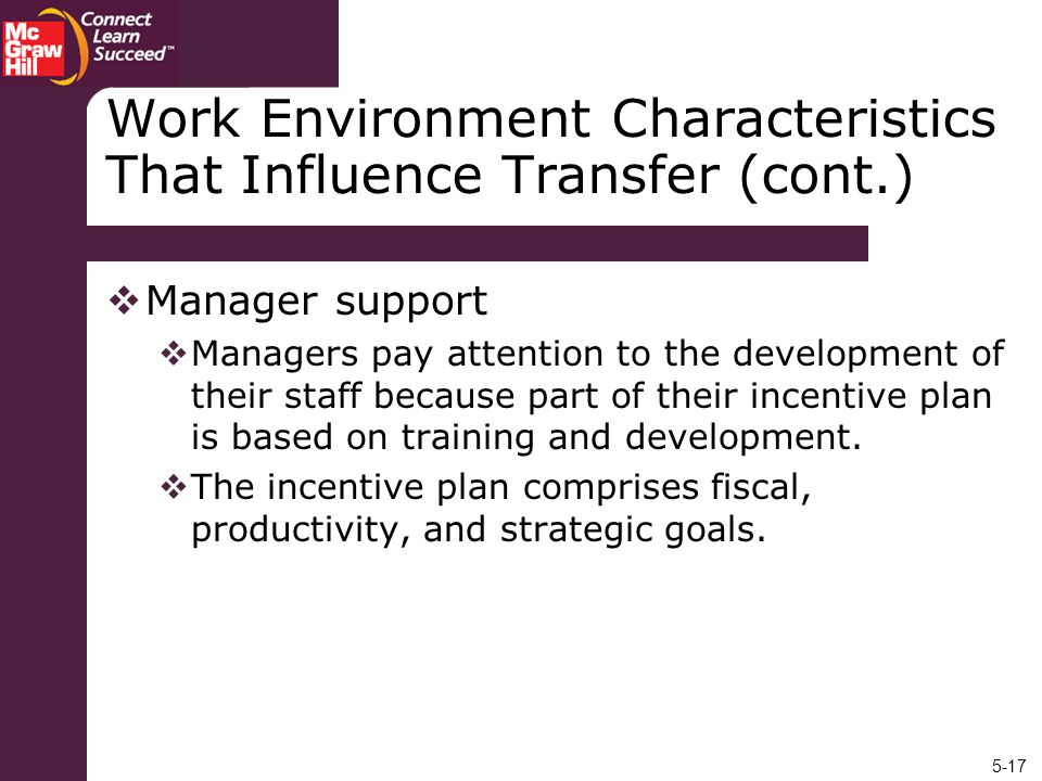 5-17 Work Environment Characteristics That Influence Transfer (cont.) Manager support Managers pay attention to the development of their staff because