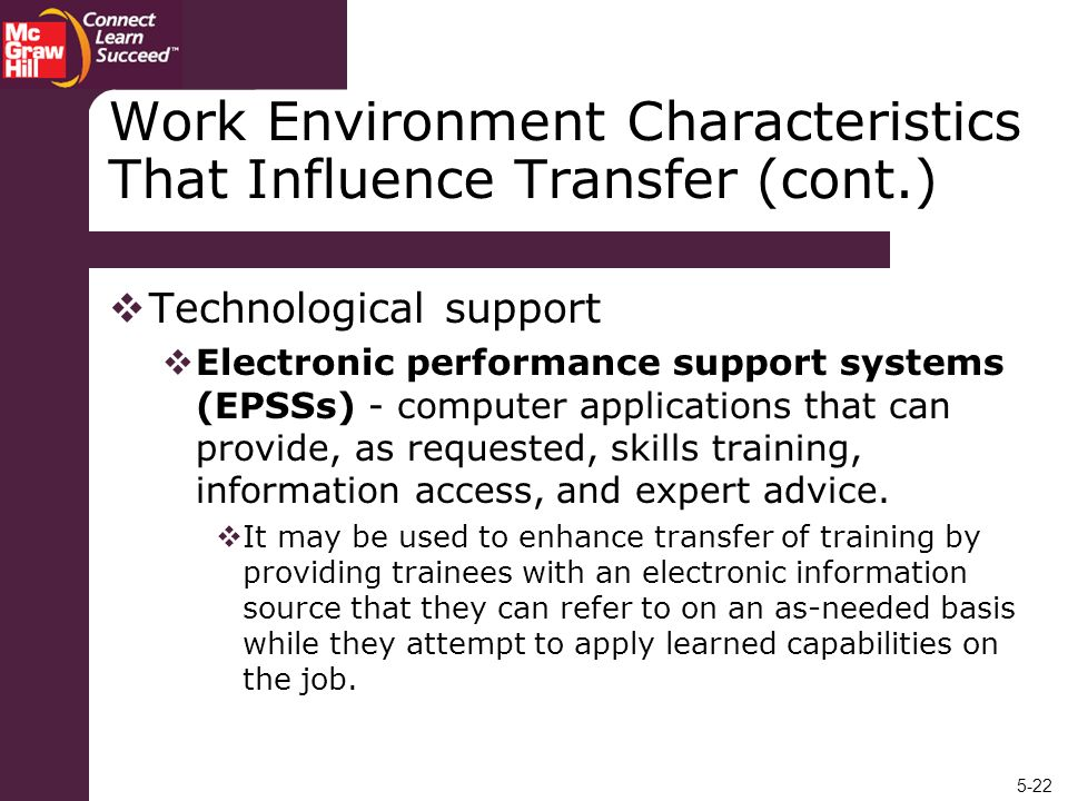 5-22 Work Environment Characteristics That Influence Transfer (cont.) Technological support Electronic performance support systems (EPSSs) - computer
