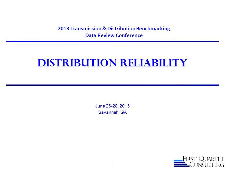 Distribution reliability June 26-28, 2013 Savannah, GA 1 2013 Transmission & Distribution Benchmarking Data Review Conference