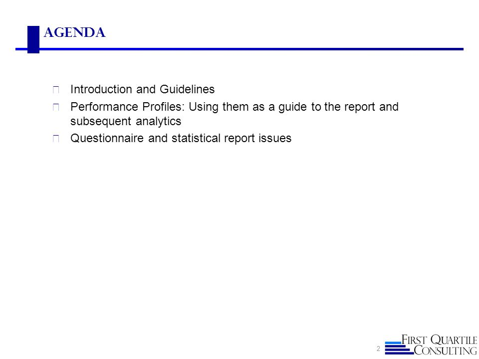 Agenda Introduction and Guidelines Performance Profiles: Using them as a guide to the report and subsequent analytics Questionnaire and statistical re