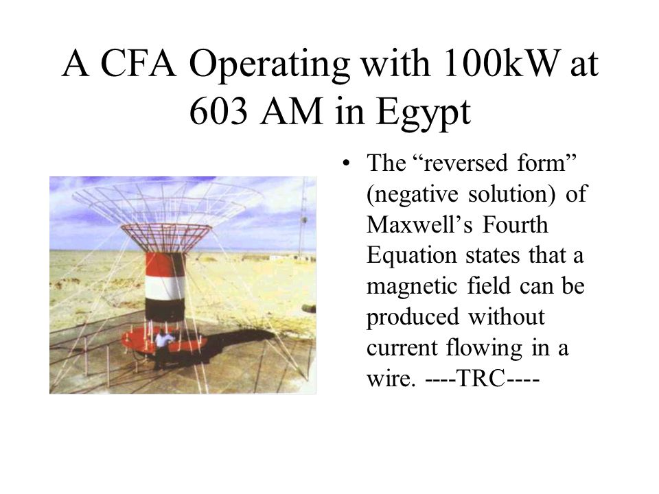 A CFA Operating with 100kW at 603 AM in Egypt The reversed form (negative solution) of Maxwells Fourth Equation states that a magnetic field can be pr