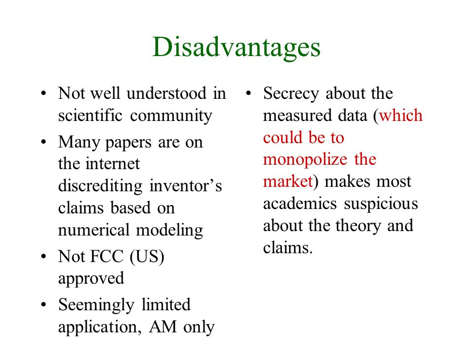 Disadvantages Not well understood in scientific community Many papers are on the internet discrediting inventors claims based on numerical modeling No