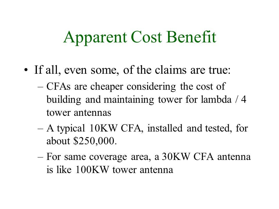 Apparent Cost Benefit If all, even some, of the claims are true: –CFAs are cheaper considering the cost of building and maintaining tower for lambda /