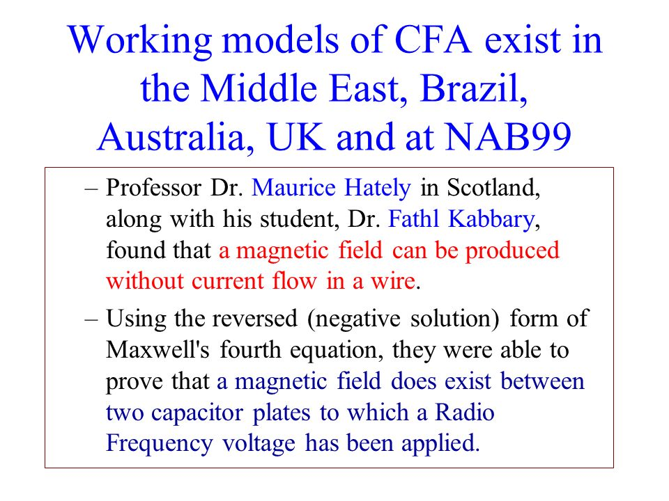 –Professor Dr. Maurice Hately in Scotland, along with his student, Dr. Fathl Kabbary, found that a magnetic field can be produced without current flow