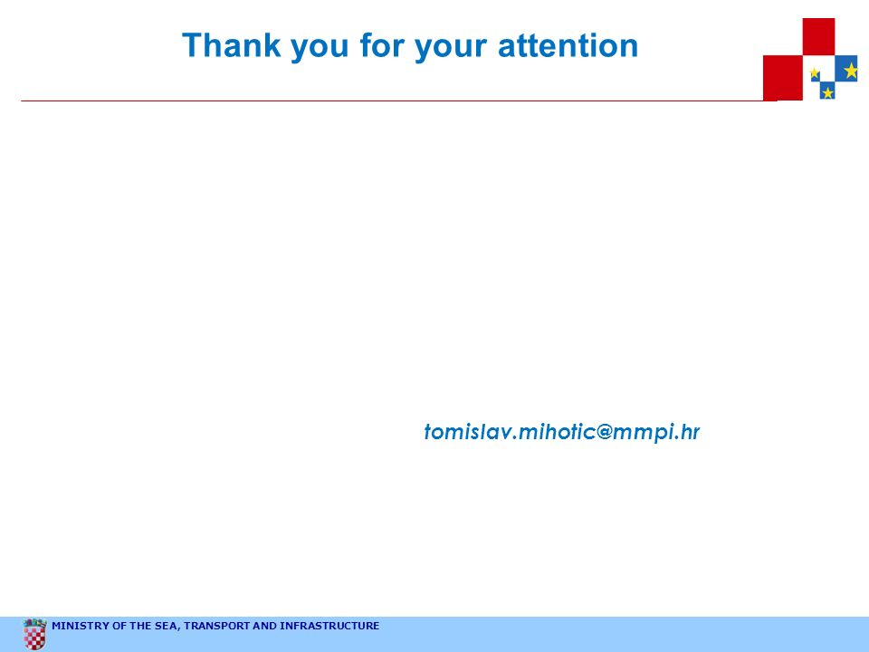 MINISTRY OF THE SEA, TRANSPORT AND INFRASTRUCTURE Thank you for your attention tomislav.mihotic@mmpi.hr