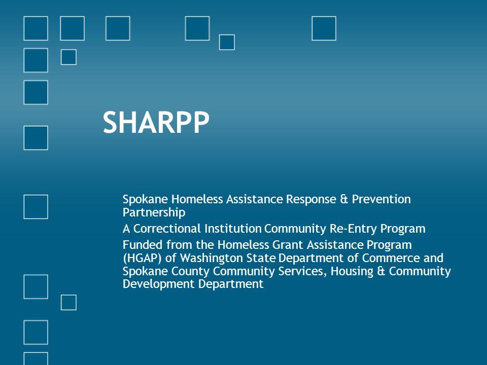 SHARPP Spokane Homeless Assistance Response & Prevention Partnership A Correctional Institution Community Re-Entry Program Funded from the Homeless Gr