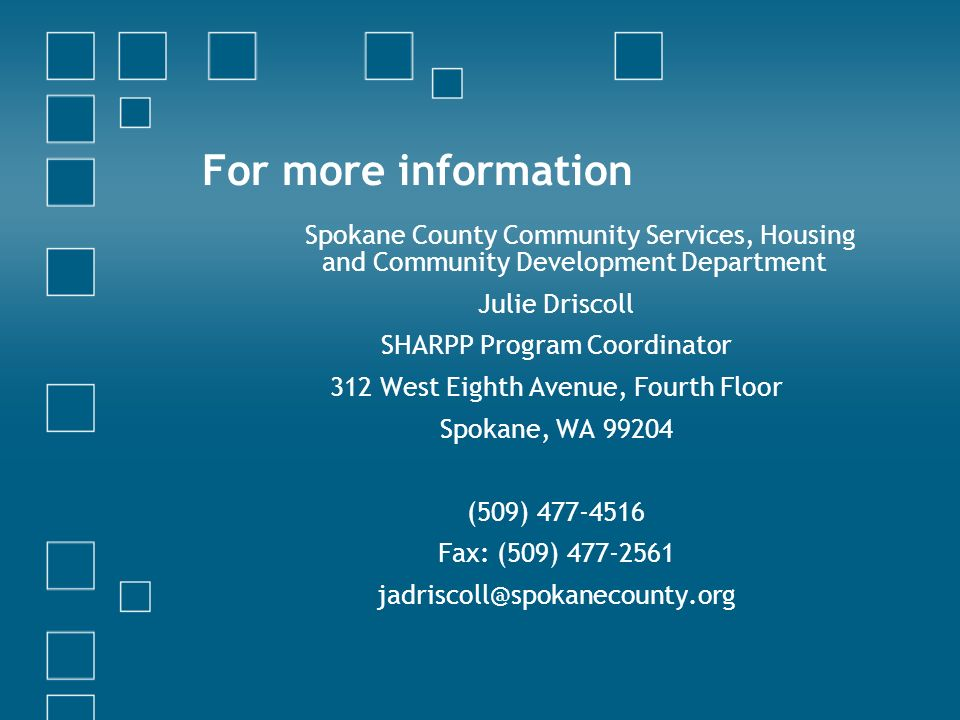 For more information Spokane County Community Services, Housing and Community Development Department Julie Driscoll SHARPP Program Coordinator 312 Wes