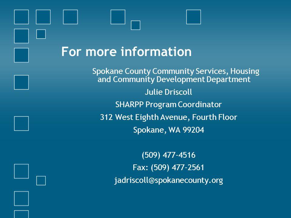 For more information Spokane County Community Services, Housing and Community Development Department Julie Driscoll SHARPP Program Coordinator 312 West Eighth Avenue, Fourth Floor Spokane, WA 99204 (509) 477-4516 Fax: (509) 477-2561 jadriscoll@spokanecounty.org