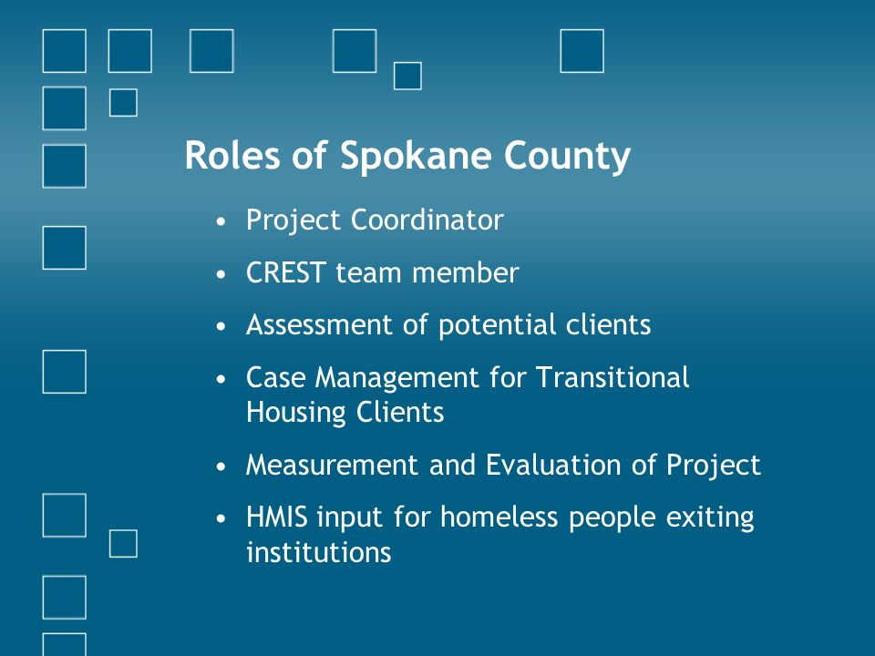 Roles of Spokane County Project Coordinator CREST team member Assessment of potential clients Case Management for Transitional Housing Clients Measurement and Evaluation of Project HMIS input for homeless people exiting institutions
