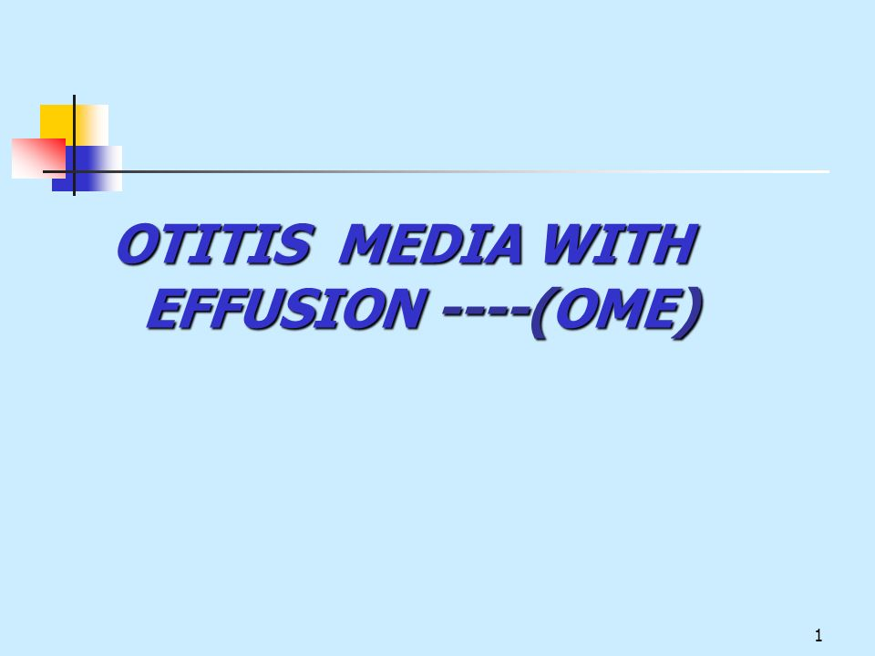 1 OTITIS MEDIA WITH EFFUSION ----(OME)