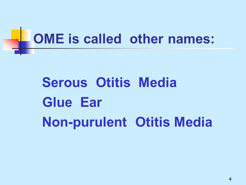 4 Serous Otitis Media Glue Ear Non-purulent Otitis Media OME is called other names: