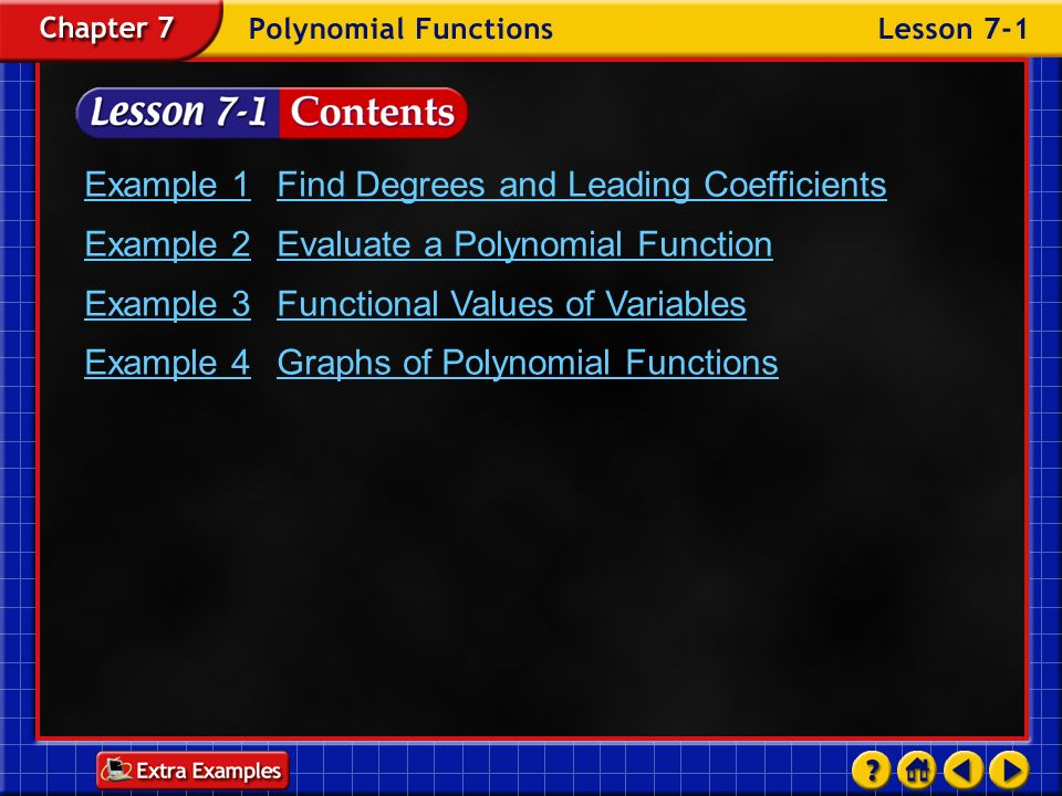 Lesson 1 Contents Example 1Find Degrees and Leading Coefficients Example 2Evaluate a Polynomial Function Example 3Functional Values of Variables Example 4Graphs of Polynomial Functions