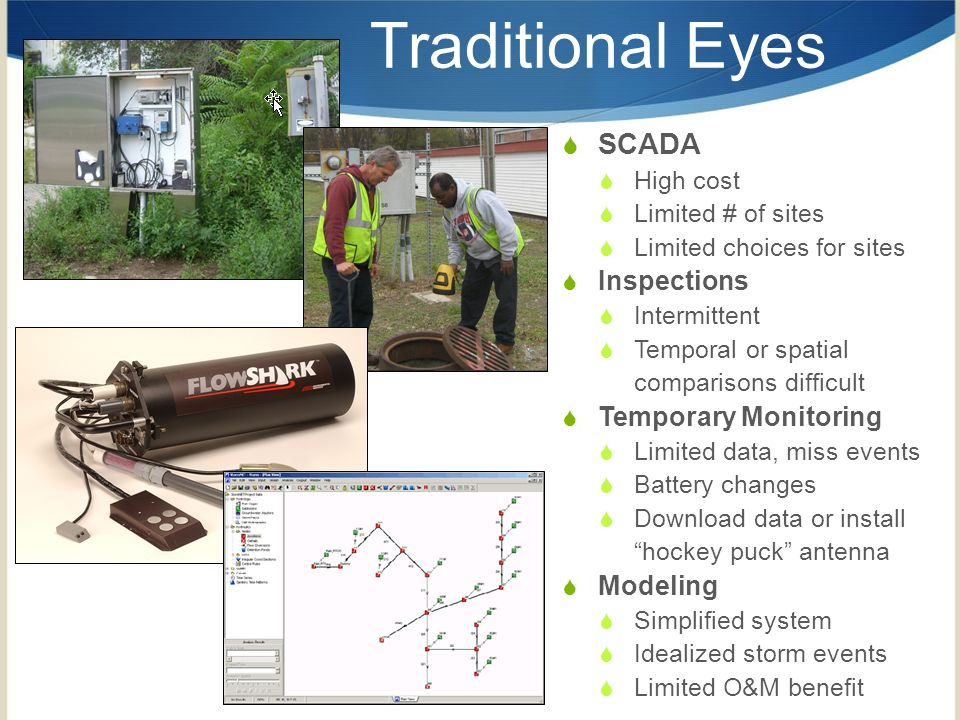 8 Traditional Eyes SCADA High cost Limited # of sites Limited choices for sites Inspections Intermittent Temporal or spatial comparisons difficult Tem