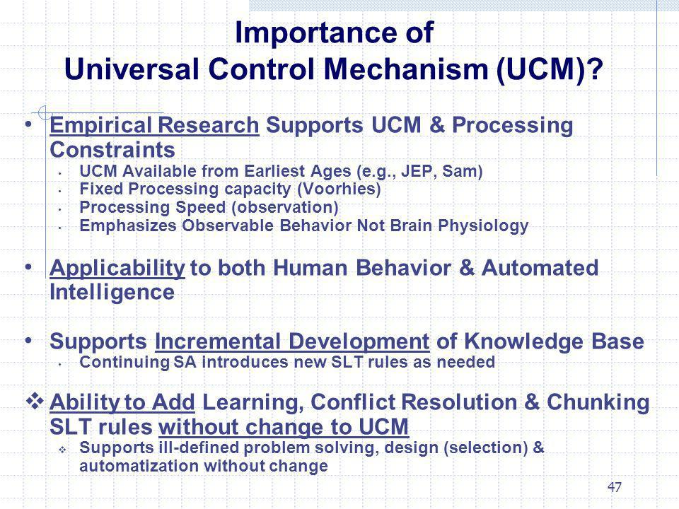 47 Importance of Universal Control Mechanism (UCM)? Empirical Research Supports UCM & Processing Constraints UCM Available from Earliest Ages (e.g., J