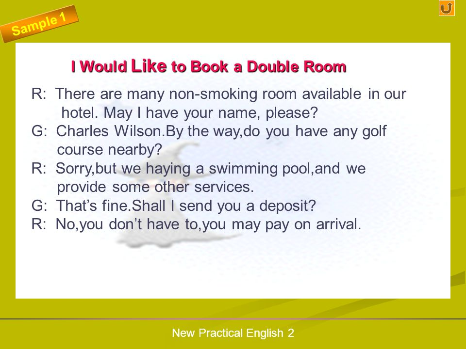 New Practical English 2 I Would Like to Book a Double Room I Would Like to Book a Double Room R: Holiday Hotel, Reservations. May I help you? G: Yes.