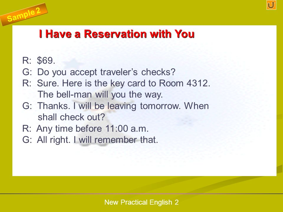 New Practical English 2 I Have a Reservation with You I Have a Reservation with You Sample 2 L: Hello, whos calling please? R: Good evening! Welcome t