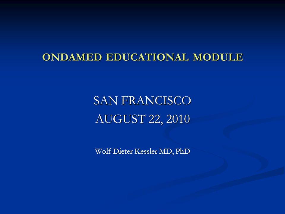 ONDAMED EDUCATIONAL MODULE SAN FRANCISCO AUGUST 22, 2010 Wolf-Dieter Kessler MD, PhD