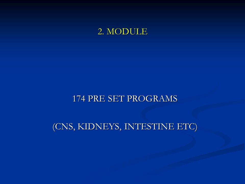 2. MODULE 174 PRE SET PROGRAMS 174 PRE SET PROGRAMS (CNS, KIDNEYS, INTESTINE ETC) (CNS, KIDNEYS, INTESTINE ETC)