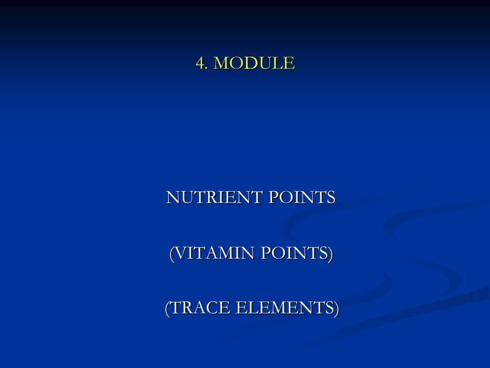 4. MODULE NUTRIENT POINTS NUTRIENT POINTS (VITAMIN POINTS) (VITAMIN POINTS) (TRACE ELEMENTS) (TRACE ELEMENTS)