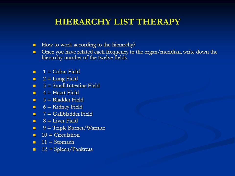 HIERARCHY LIST THERAPY How to work according to the hierarchy? How to work according to the hierarchy? Once you have related each frequency to the org