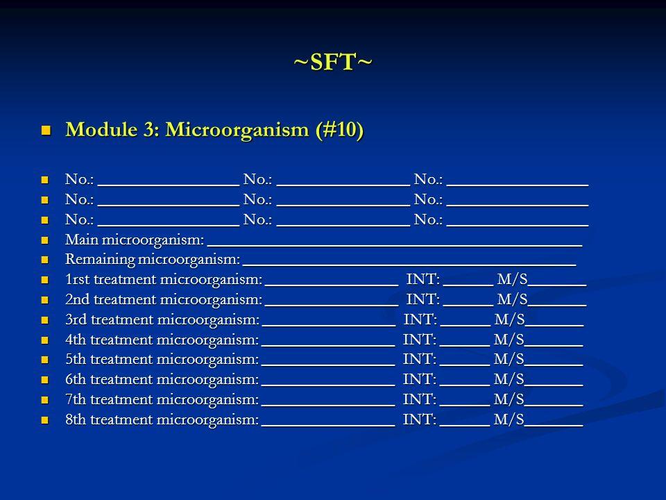 ~SFT~ Module 3: Microorganism (#10) Module 3: Microorganism (#10) No.: _________________ No.: ________________ No.: _________________ No.: ___________