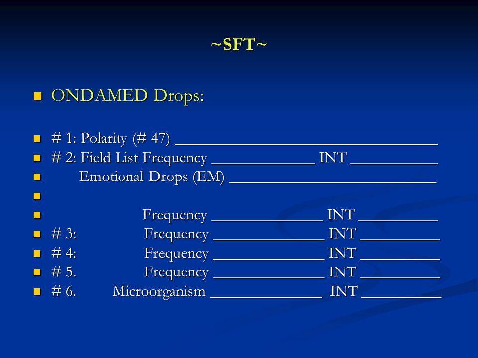 ~SFT~ ONDAMED Drops: ONDAMED Drops: # 1: Polarity (# 47) _________________________________ # 1: Polarity (# 47) _________________________________ # 2: