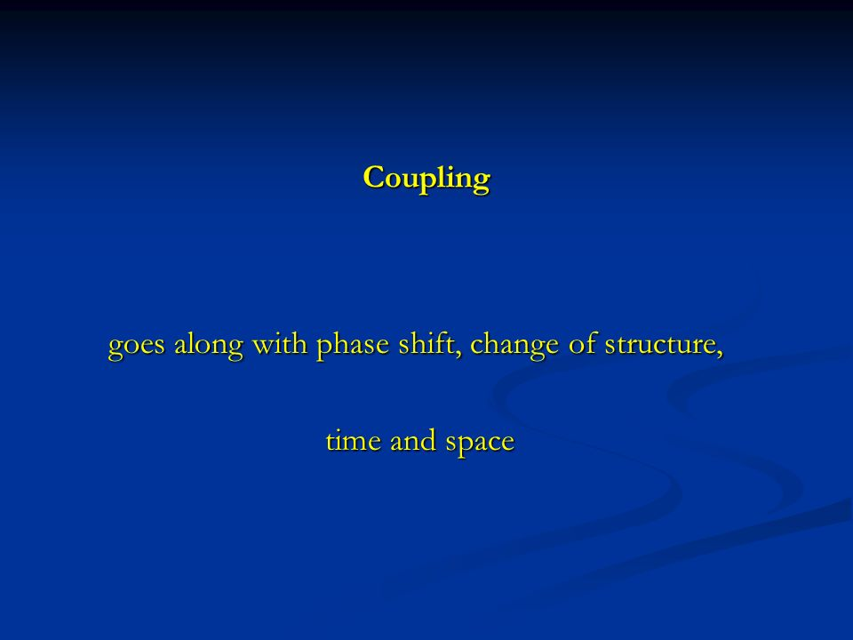 Coupling goes along with phase shift, change of structure, goes along with phase shift, change of structure, time and space time and space