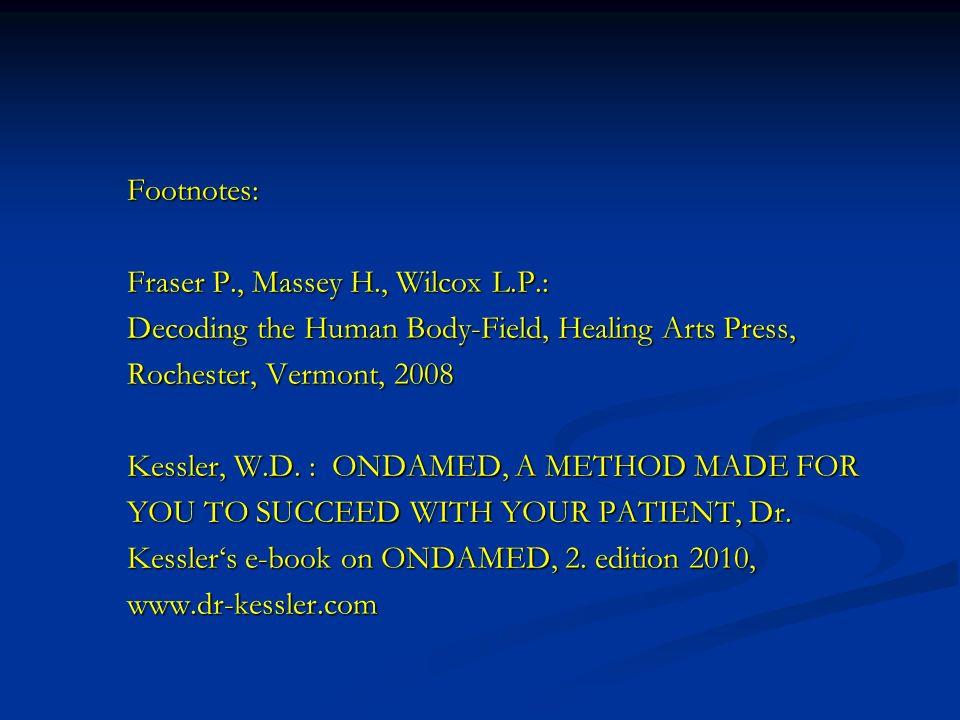 Footnotes: Fraser P., Massey H., Wilcox L.P.: Decoding the Human Body-Field, Healing Arts Press, Rochester, Vermont, 2008 Kessler, W.D. : ONDAMED, A M