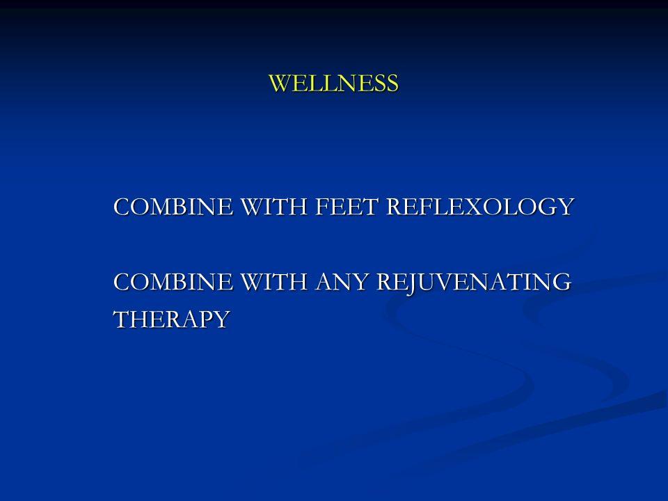 WELLNESS COMBINE WITH FEET REFLEXOLOGY COMBINE WITH FEET REFLEXOLOGY COMBINE WITH ANY REJUVENATING COMBINE WITH ANY REJUVENATING THERAPY THERAPY
