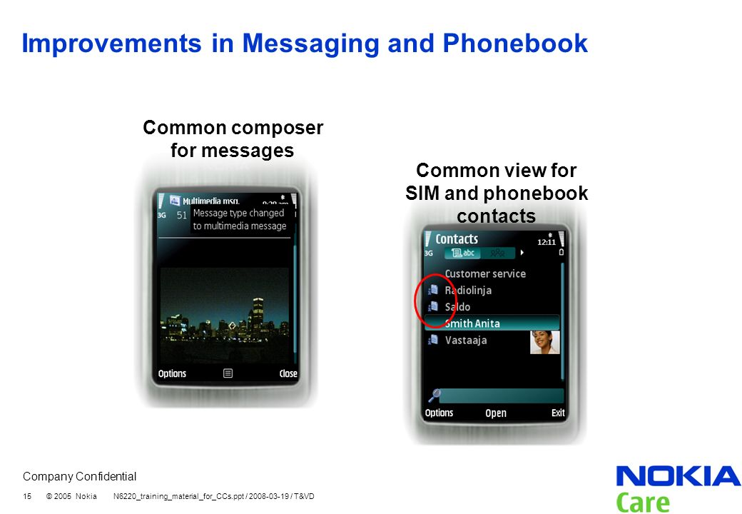 Company Confidential 15 © 2005 Nokia N6220_training_material_for_CCs.ppt / 2008-03-19 / T&VD Improvements in Messaging and Phonebook Common view for S