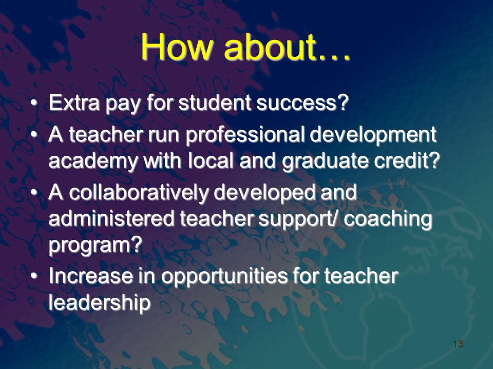 How about… Extra pay for student success?Extra pay for student success? A teacher run professional development academy with local and graduate credit?