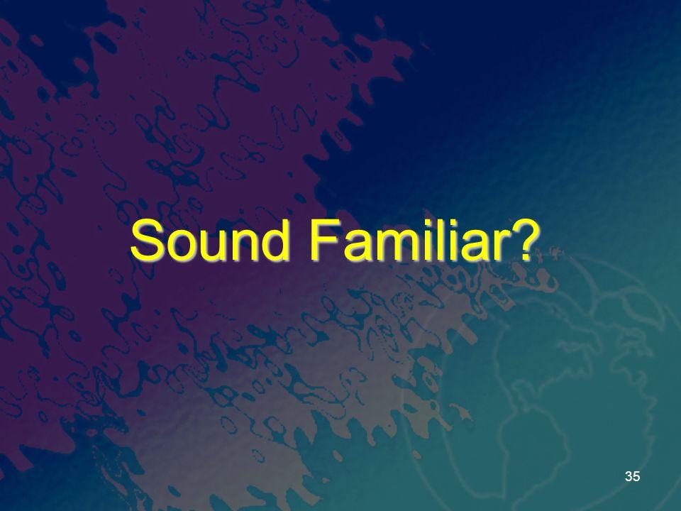 Sound Familiar? 35