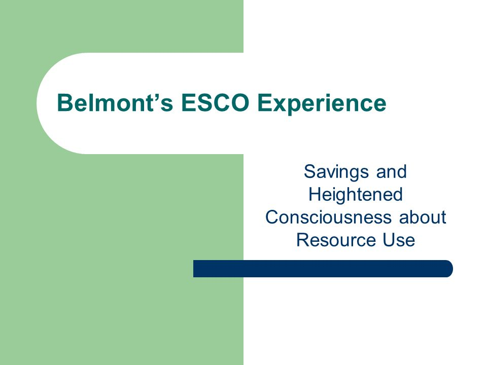 Belmonts ESCO Experience Savings and Heightened Consciousness about Resource Use