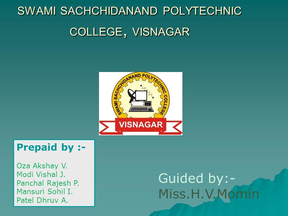 SWAMI SACHCHIDANAND POLYTECHNIC COLLEGE, VISNAGAR Guided by:- Miss.H.V.Momin Prepaid by :- Oza Akshay V. Modi Vishal J. Panchal Rajesh P. Mansuri Sohi